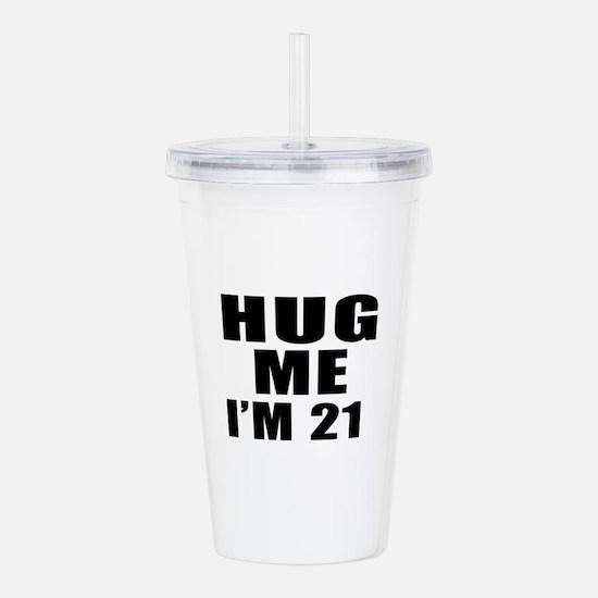 Hug Me I Am 21 Acrylic Double-wall Tumbler