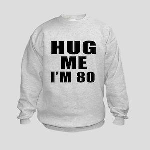 Hug Me I Am 80 Kids Sweatshirt