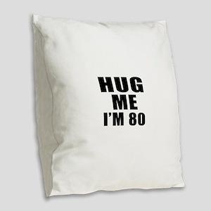 Hug Me I Am 80 Burlap Throw Pillow
