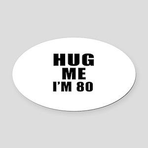 Hug Me I Am 80 Oval Car Magnet