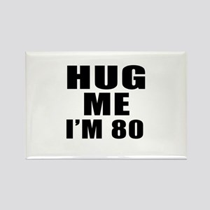 Hug Me I Am 80 Rectangle Magnet