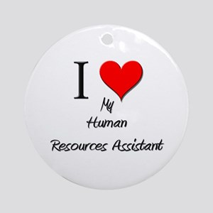 I Love My Human Resources Assistant Ornament (Roun