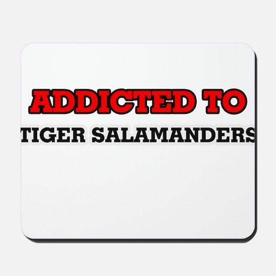 Addicted to Tiger Salamanders Mousepad