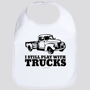 I Still Play With Trucks Baby Bib