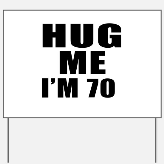 Hug Me I Am 70 Yard Sign