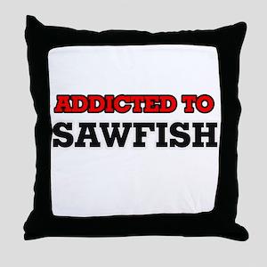 Addicted to Sawfish Throw Pillow