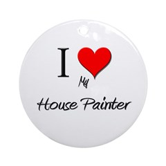 I Love My House Painter Ornament (Round)