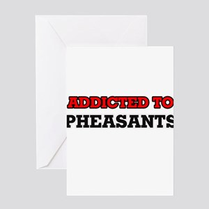 Addicted to Pheasants Greeting Cards