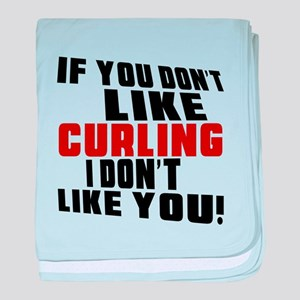You Don't Like Curling I Don't Like Y baby blanket