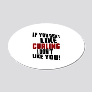 You Don't Like Curling I Don 20x12 Oval Wall Decal