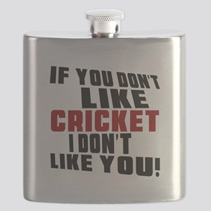 You Don't Like Cricket I Don't Like You Flask