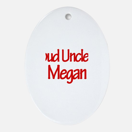 Proud Uncle of Megan Oval Ornament