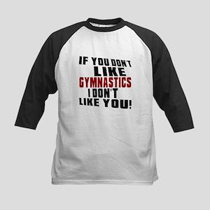 You Don't Like Gymnastics I D Kids Baseball Jersey