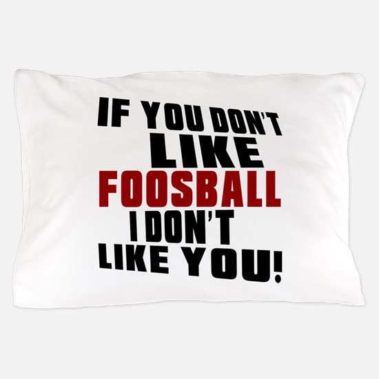 You Don't Like Foosball I Don't Like Y Pillow Case