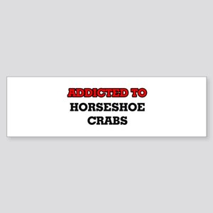 Addicted to Horseshoe Crabs Bumper Sticker