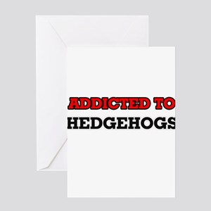Addicted to Hedgehogs Greeting Cards