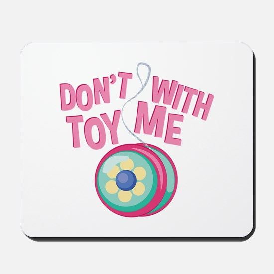 Toy With Me Mousepad