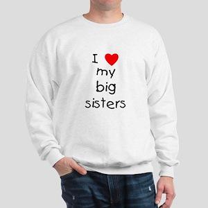 I love my big sisters Sweatshirt