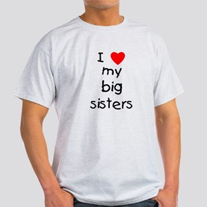 I love my big sisters Light T-Shirt