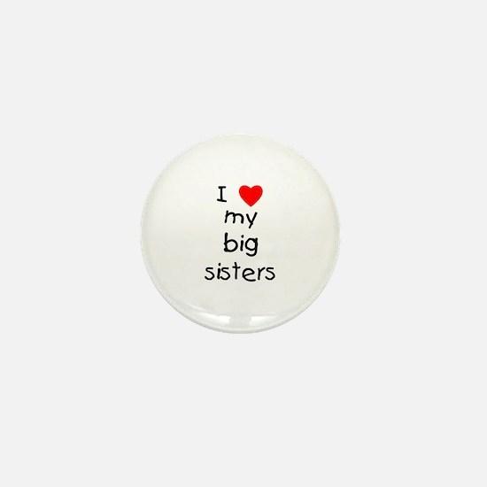 I love my big sisters Mini Button