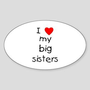 I love my big sisters Sticker (Oval)