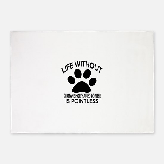 Life Without German Shorthaired Poi 5'x7'Area Rug