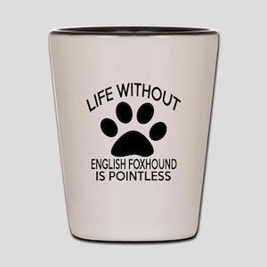 Life Without English Foxhound Dog Shot Glass