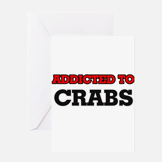 Addicted to Crabs Greeting Cards