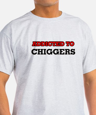 Addicted to Chiggers T-Shirt