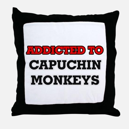 Addicted to Capuchin Monkeys Throw Pillow