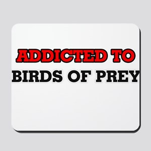 Addicted to Birds Of Prey Mousepad