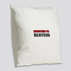 Addicted to Beavers Burlap Throw Pillow