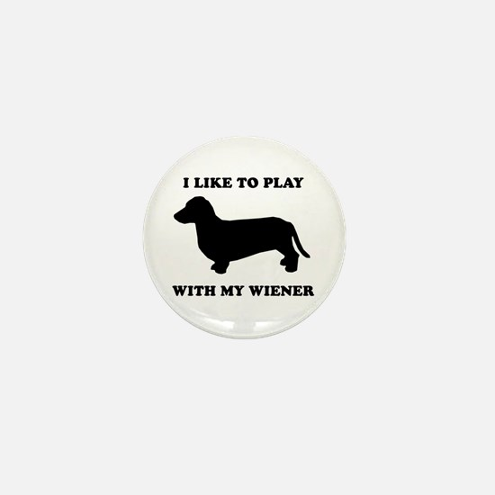 I like to play with my wiener Mini Button