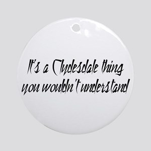 Its a Clydesdale Thing Ornament (Round)