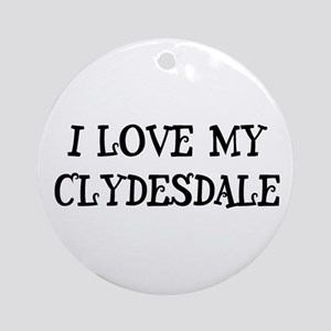 I Love My Clydesdale Ornament (Round)