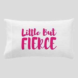 Little But FIERCE! Pillow Case