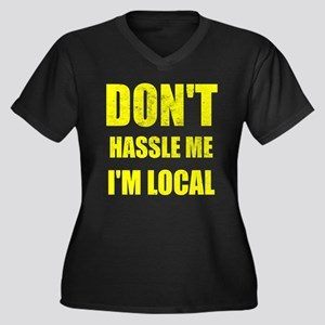 don't hassle me i'm local Plus Size T-Shirt