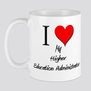 I Love My Higher Education Administrator Mug