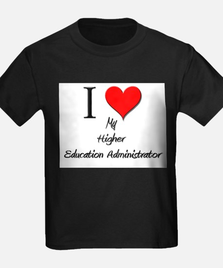 I Love My Higher Education Administrator T