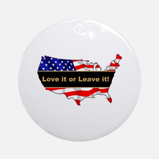 Love it or leave it Round Ornament