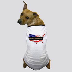 Love it or leave it Dog T-Shirt