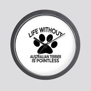 Life Without Australian Terrier Dog Wall Clock