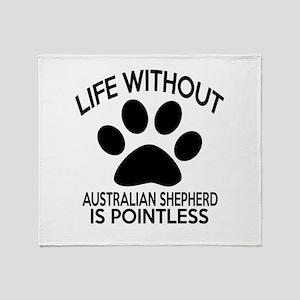 Life Without Australian Shepherd Dog Throw Blanket