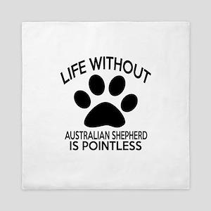 Life Without Australian Shepherd Dog Queen Duvet