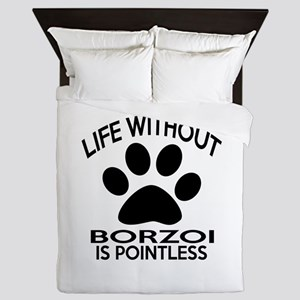 Life Without Borzoi Dog Queen Duvet
