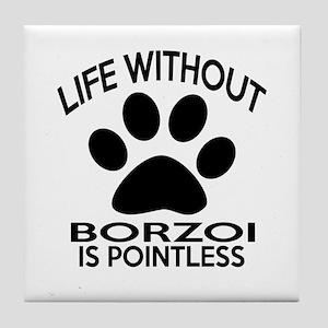 Life Without Borzoi Dog Tile Coaster