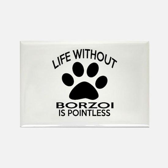 Life Without Borzoi Dog Rectangle Magnet