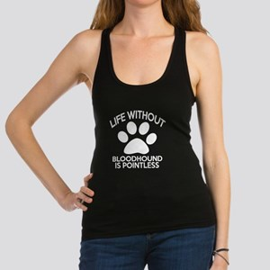 Life Without Bloodhound Dog Racerback Tank Top