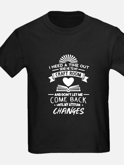i need a time out send me to mu craft room T-Shirt