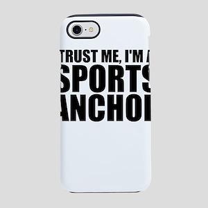 Trust Me, I'm A Sports Anchor iPhone 8/7 Tough